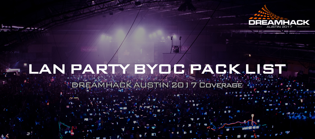 DHATX17 Coverage: LAN Party BYOC Pack List