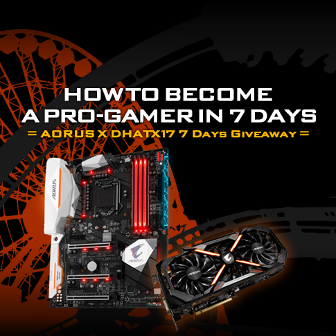 HOW to Become a Pro-gamer in 7 Days - AORUS X DHATX17 7 Days Giveaway