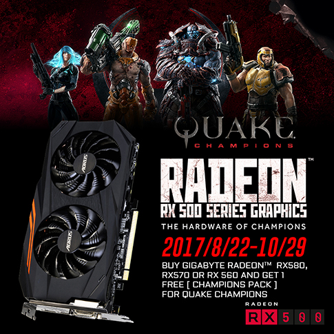 "buy GIGABYTE Radeon™ RX 580, RX 570, or RX 560 GPU and get a FREE ""Champions Pack"" for QUAKE CHAMPIONS!"